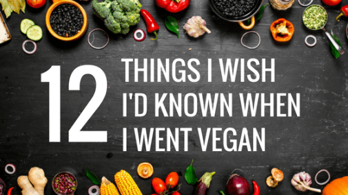 Overhead image with vegetables and the text Twelve things I wish I'd known when I went vegan