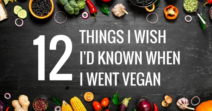 tips for going vegan; Image showing overhead view of vegetables with text saying twelve things I wish I'd known when I went vegan