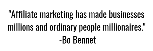 Affiliate marketing has made businesses millions and ordinary people millionaires. -Bo Bennet-2