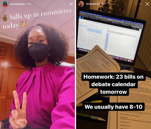 """Two screenshots of politicians' Instagram stories.   Left image shows Michigan State Rep. Kyrah Bolden making a peace sign with her fingers. The caption reads, """"Two bills up in committee today.""""  Right image from Kansas State Rep. Brandon Woodward shows a view of his workspace. We see an open laptop and a packet of documents flipped open. The text reads, """"Homework: 23 bills on debate calendar tomorrow. We usually have 8-10"""""""