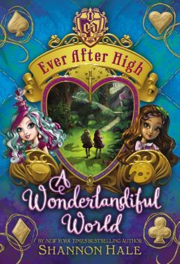 A Wonderlandiful World Ever After High Storybook of Legends Shannon Hale