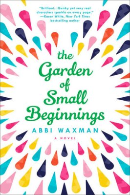 The Garden of Small Beginnings Abbi Waxman