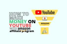 How to Make Money on YouTube with Amazon Affiliate Program