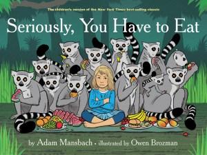 Adam Mansbach Owen Brozman Seriously You Have to Eat Akashic