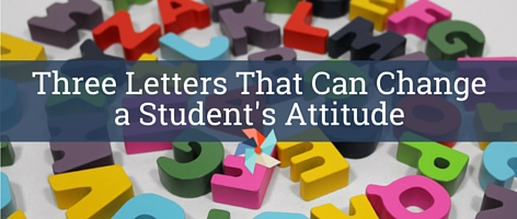 Three Letters That Can Change a Student's Attitude