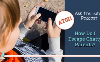 AT 011:  How do I escape chatty parents?