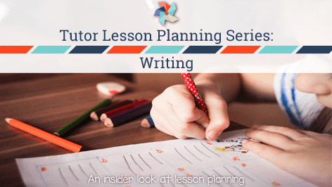 Tutor Lesson Planning Series: Writing
