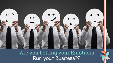 Are you letting your emotions run your business?