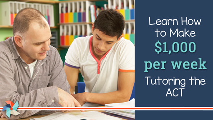 Learn How to Earn $1,000/week Tutoring for the ACT