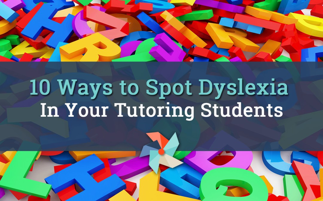 10 Ways to Spot Dyslexia in Your Tutor Students