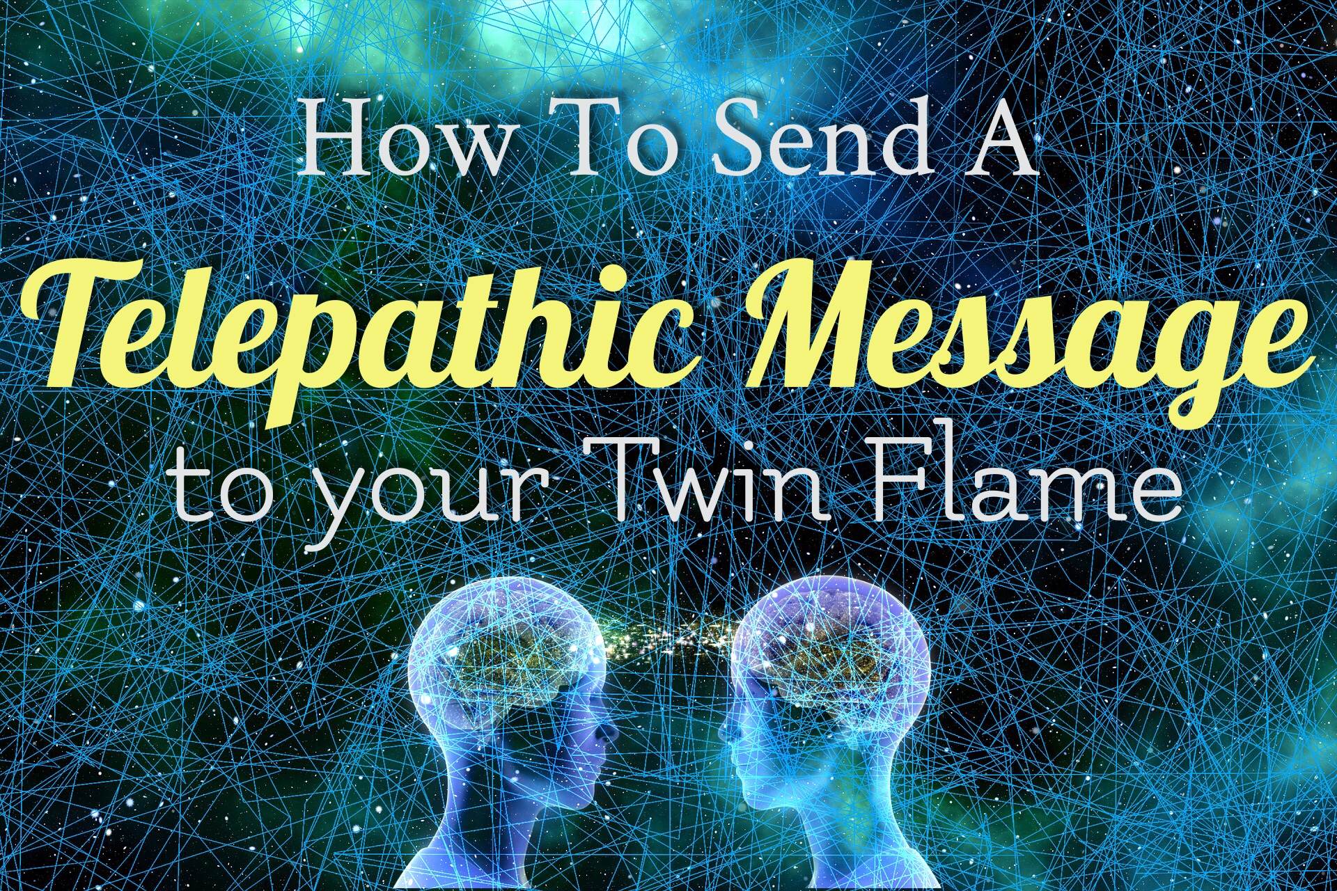 How To Send A Telepathic Message To Your Twin Flame – The