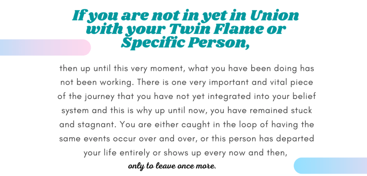 If you are not in yet in Union with your Twin Flame or Specific Person, (1)