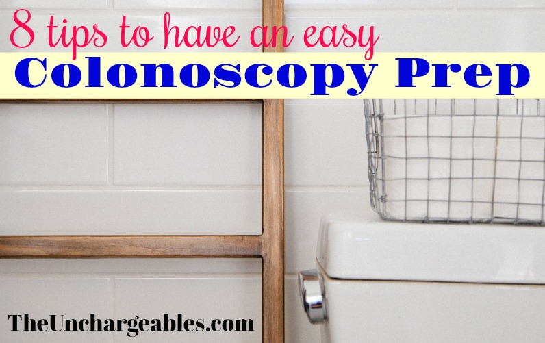 8 Tips to Have an Easy Colonoscopy Prep - The Unchargeables