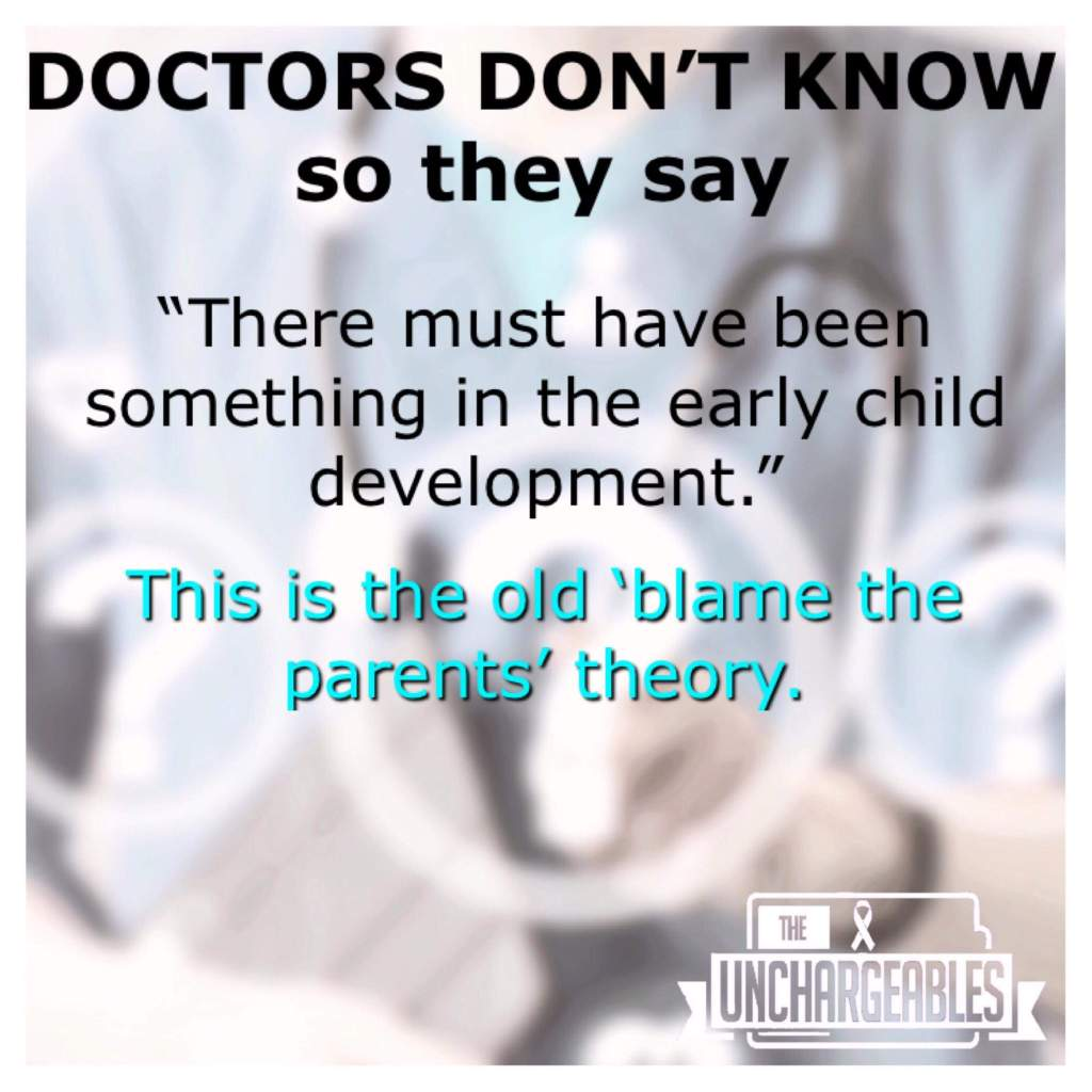 Doctors don't know so they say 'there must have been something that happened in the early child development.' This is the old 'blame the parents' theory.