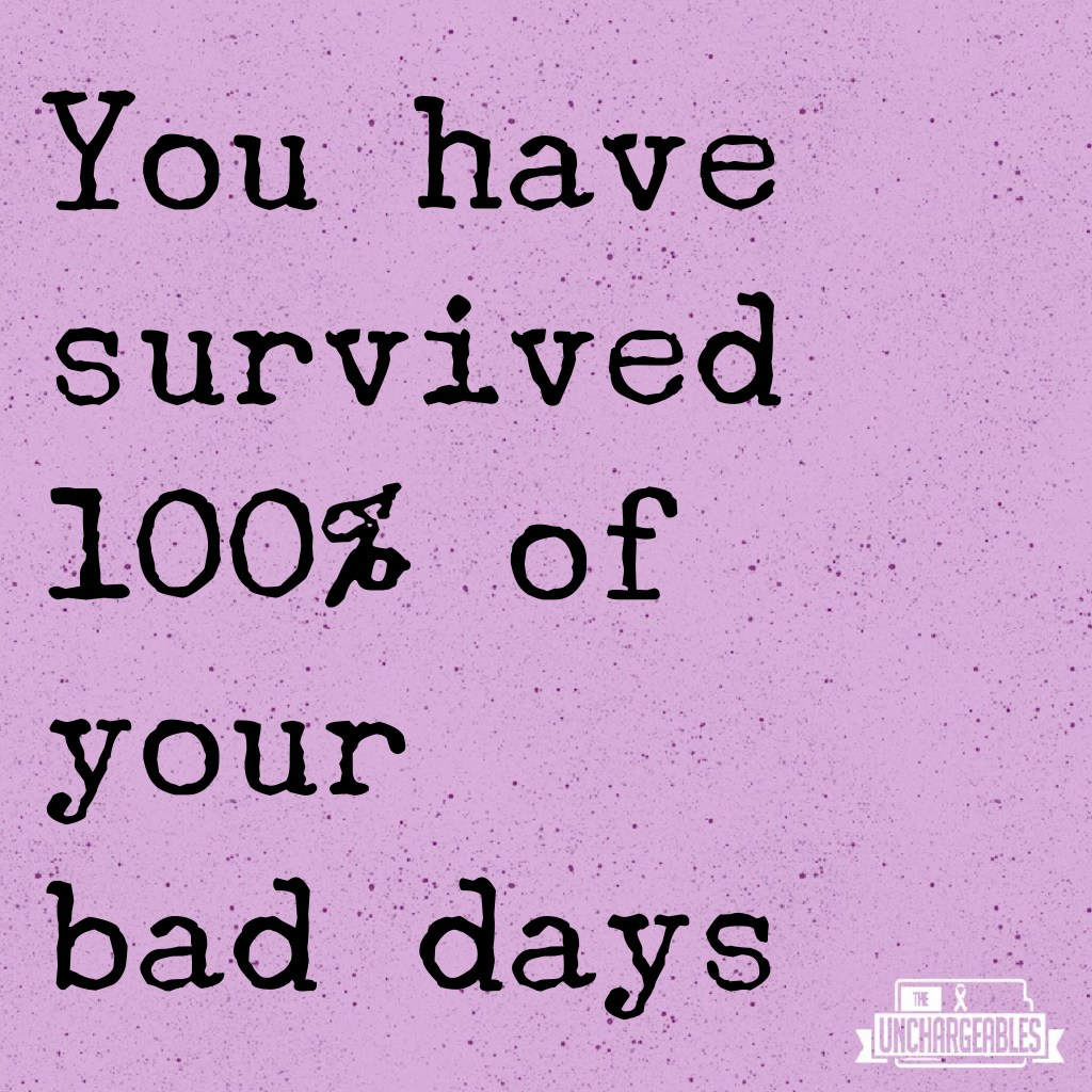 you have survived 100% of your bad days