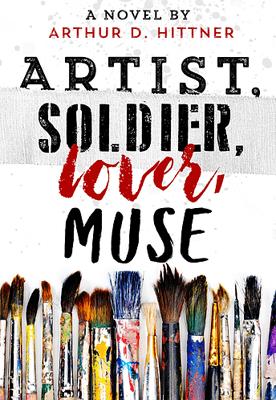 Books For Art Lovers Artist, Soldier, Lover, Muse by Arthur Hittner book cover