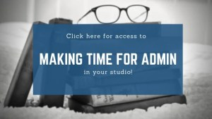 Making Time for Admin Tasks in Your Studio