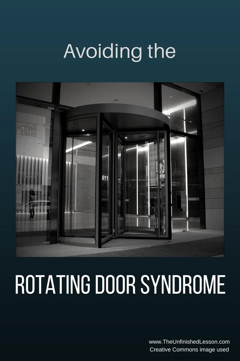 Avoiding the Rotating Door Syndrome & Avoiding the Rotating Door Syndrome - The Unfinished Lesson