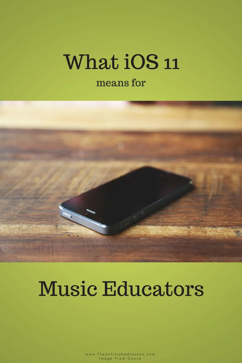 What iOS 11 Means For Music Educators