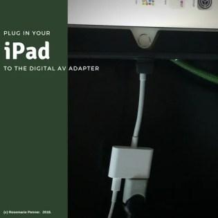 Plug in iPad to the digital AV adapter