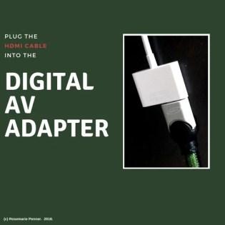 Plug into the AV Adapter
