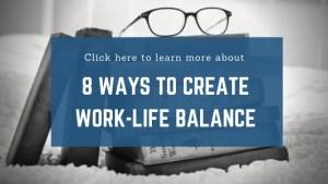 8 Ways to Create Work-Life Balance