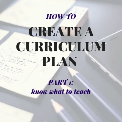 How to Create a Curriculum Plan: Part 1
