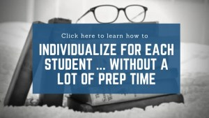 Individualize for Each Student Without a Lot of Prep Time
