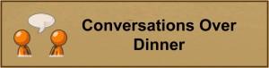 Conversations Over Dinner