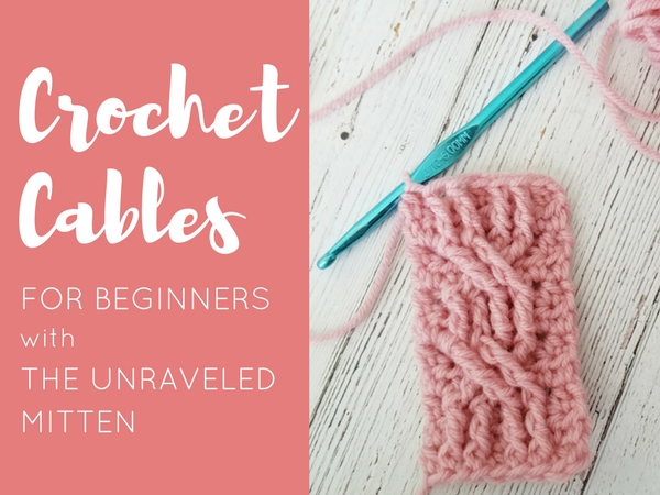 How To Crochet Cables For Beginners The Unraveled Mitten