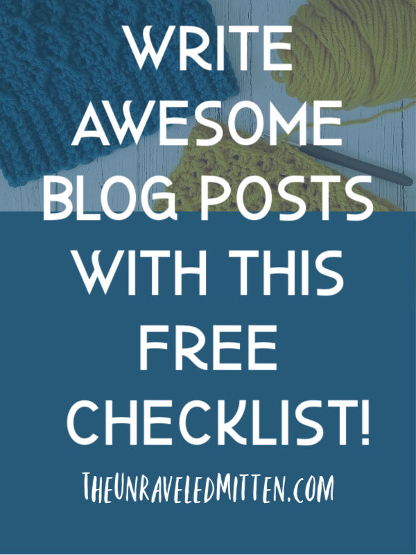 How to Write Awesome Blog Posts for your Crochet Blog | Plus a free checklist! | The Unraveled Mitten
