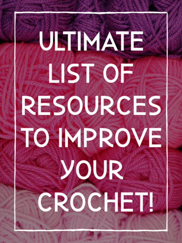 Ultimate list of resources to improve your crochet | The Unraveled Mitten