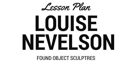 Fine Art Friday: Louise Nevelson, How to Make Art on a