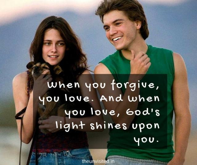 The unvisited into the wild quotes When you forgive, you love. And when you love, God's light shines upon you.