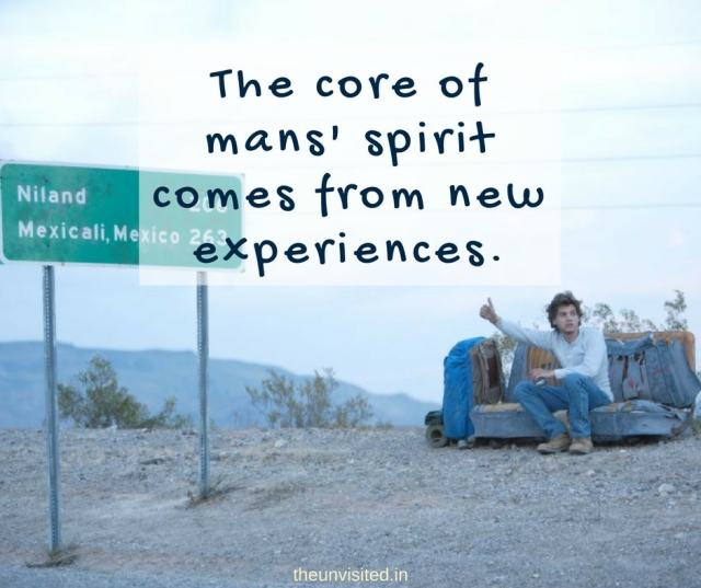 the unvisited into the wild The core of mans' spirit comes from new experiences.