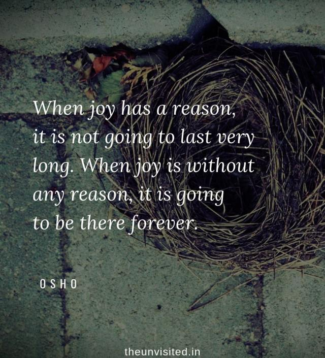 Osho Rajneesh spiritual love self wisdom writings Quotes The Unvisited quote 7 When joy has a reason, it is not going to last very long