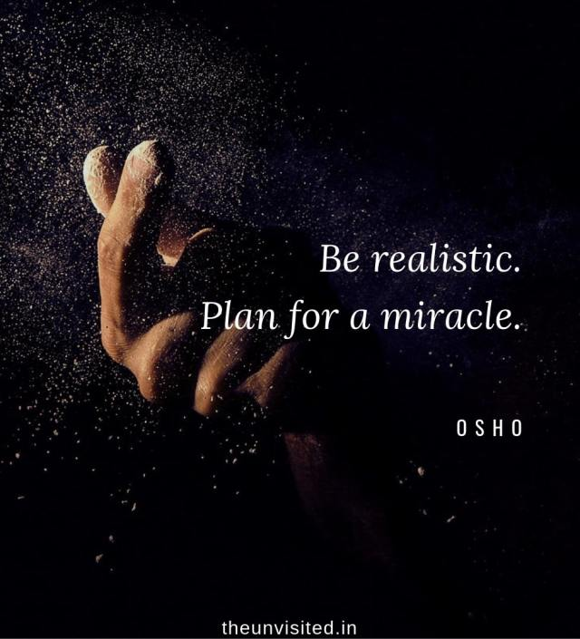 Osho Rajneesh spiritual love self wisdom writings Quotes The Unvisited quote 9 Be realistic. Plan for a miracle.