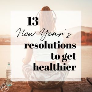 Are looking to ring in the New Year with a healthier you insight, then look no further than these 13 New Year's resolutions to get healthier. 13 goals for more than just diet and exercise, but resolutions to look and feel like you are at the top of your game everyday! #newyears #resolutions #ideas #2020 #list #goalsetting #health #wellness #selflove #fitness