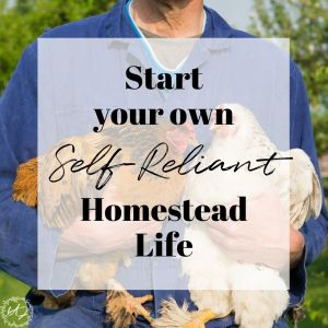 Start your own Self Reliant Homestead Life