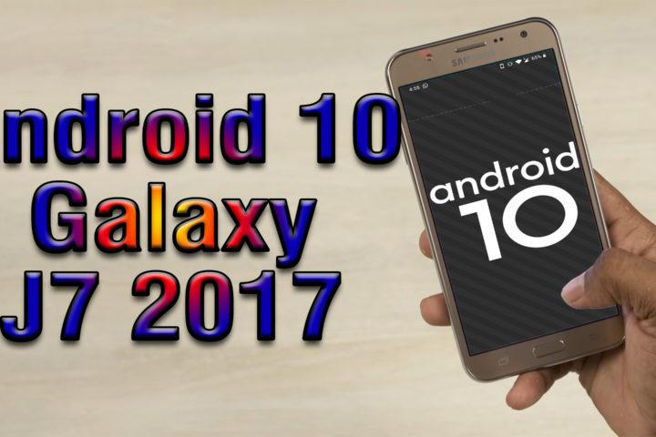 Install Android 10 On Galaxy J7 2017 Aosp Gsi Treble Rom How