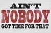 Aint Nobody Got Time