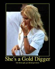I knew she was a gold digger when she picked me!