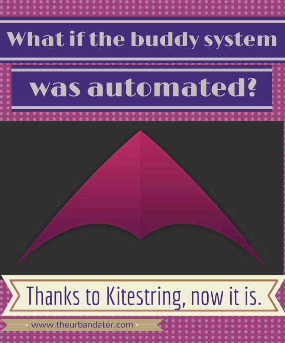 kitestring, buddy system, safety app, web app, dating app,