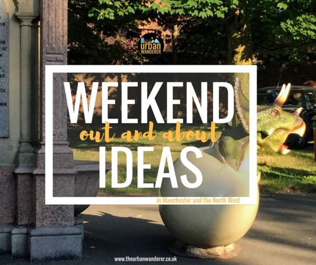 Weekend out and about ideas | Out and About Manchester | | Things to do in Manchester this weekend | Weekend Ideas Manchester | Things to do near Manchester | The Urban Wanderer | Sarah Irving | Manchester Blogger | Outdoor Blogger