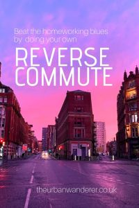 Reverse Commute for healthy home working. Perfect way to get a good routine to get you out of the house and meeting people when you are self-employed and work from home | The Urban Wanderer