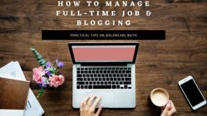 Managing Full time job and Blogging