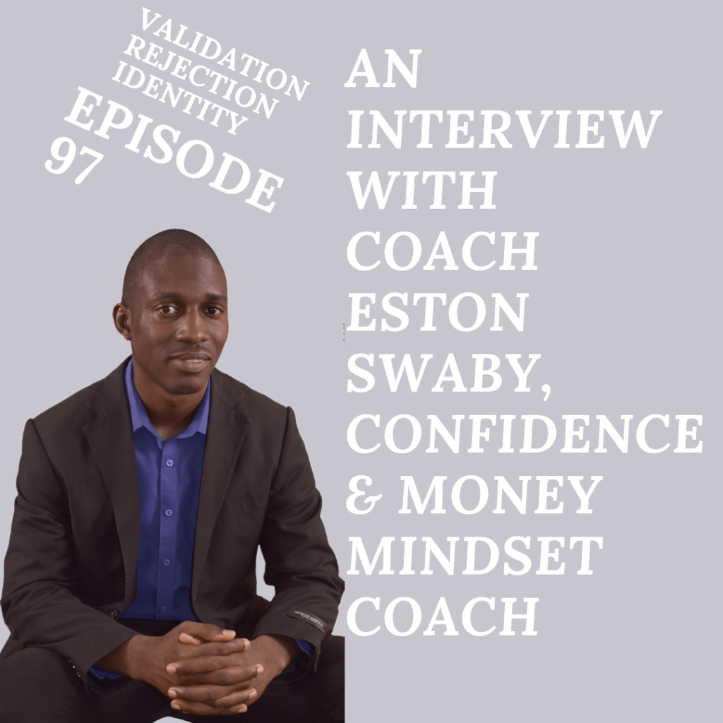 Eston Swaby, validation, identity, rejection, episode 97, approval, money coach, healing our brokenness, confidence, brokenness