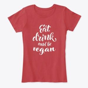 eat drink & be vegan t-shirt