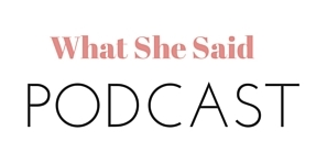 What She Said Podcast 001: Getting To Know You