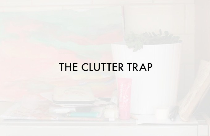 7 Ways to Deal With The Clutter Trap